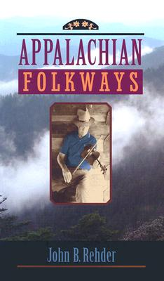 Appalachian Folkways By Rehder, John B.