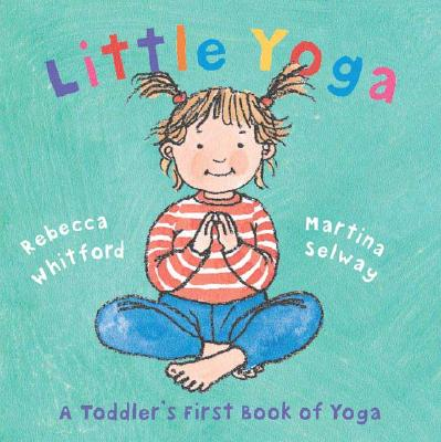 Little Yoga By Whitford, Rebecca/ Selway, Martina